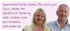 Experienced foster carers, Ron and Lynn Flynn, reveal the benifits of fostering oldert children over pre-schoolers and under-10s